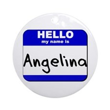 hello my name is angelina  Ornament (Round)