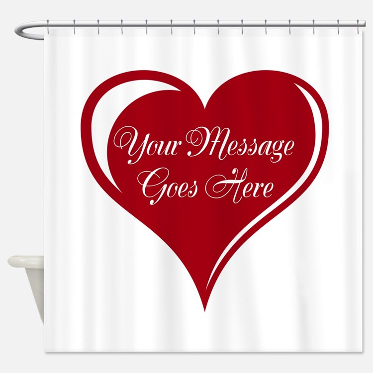 Your Custom Message in a Heart Shower Curtain