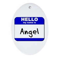 hello my name is angel  Oval Ornament