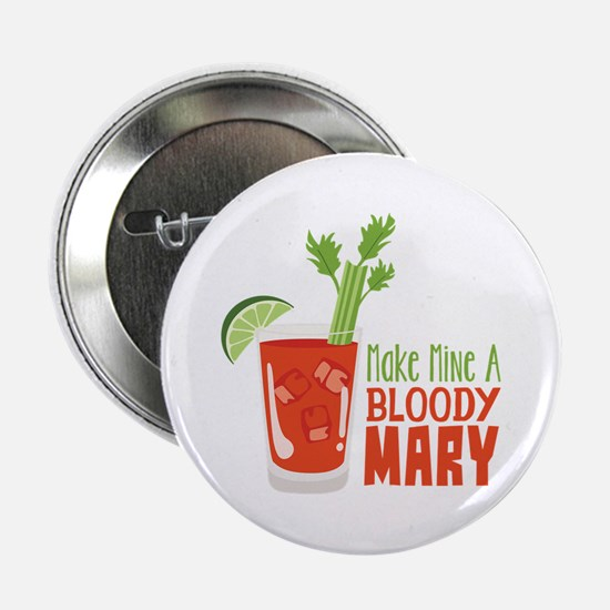 """Make Mine A BLOODY MARY 2.25"""" Button"""