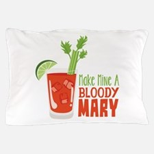 Make Mine A BLOODY MARY Pillow Case
