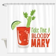 Make Mine A BLOODY MARY Shower Curtain