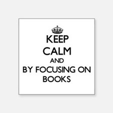 Keep calm by focusing on Books Sticker