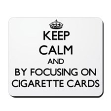 Keep calm by focusing on Cigarette Cards Mousepad