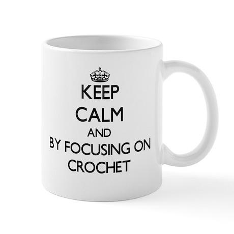 Keep calm by focusing on Crochet Mugs
