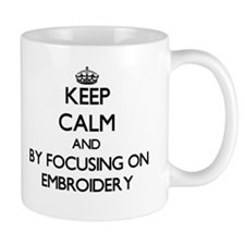 Keep calm by focusing on Embroidery Mugs