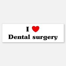 I Love Dental surgery Bumper Bumper Bumper Sticker