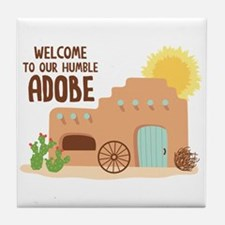 WELCOME TO OUR HUMBLE ADOBE Tile Coaster