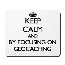 Keep calm by focusing on Geocaching Mousepad