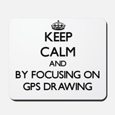 Keep calm by focusing on Gps Drawing Mousepad