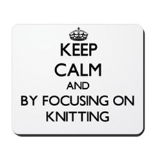 Keep calm by focusing on Knitting Mousepad