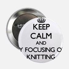 "Keep calm by focusing on Knitting 2.25"" Button"