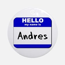 hello my name is andres  Ornament (Round)