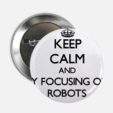 """Keep calm by focusing on Robots 2.25"""" Button"""