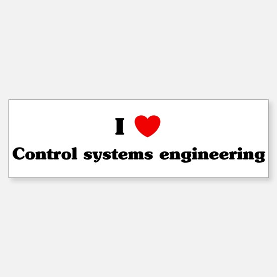I Love Control systems engine Bumper Bumper Bumper Sticker