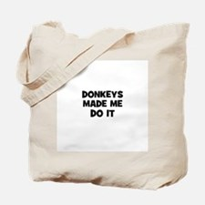 donkeys made me do it Tote Bag