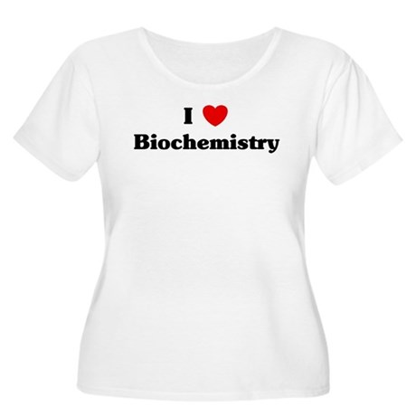 I Love Biochemistry Women's Plus Size Scoop Neck T