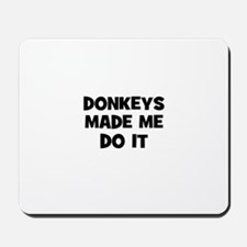donkeys made me do it Mousepad