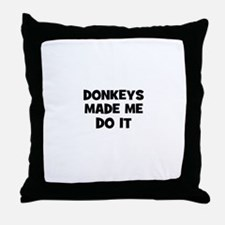 donkeys made me do it Throw Pillow