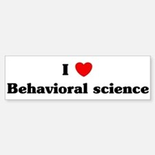 I Love Behavioral science Bumper Bumper Bumper Sticker