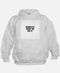 donkeys made me do it Hoodie