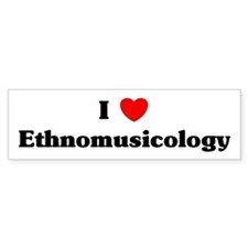 I Love Ethnomusicology Bumper Bumper Sticker