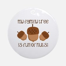 My Family Tree Is Full Of Nuts Ornament (Round)