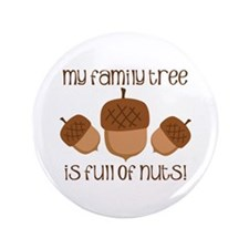 """My Family Tree Is Full Of Nuts 3.5"""" Button"""