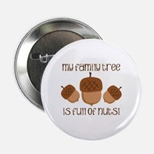 """My Family Tree Is Full Of Nuts 2.25"""" Button"""