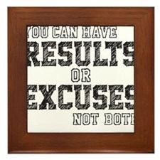 you can have RESULTS or EXCUSES not both Framed Ti