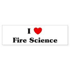 I Love Fire Science Bumper Bumper Sticker