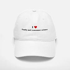 I Love Family and consumer sc Baseball Baseball Cap