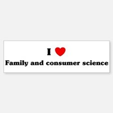 I Love Family and consumer sc Bumper Bumper Bumper Sticker