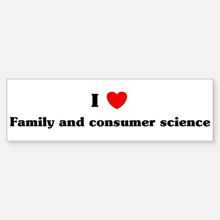 I Love Family and consumer sc Bumper Bumper Bumper Sticker