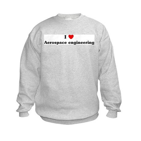 I Love Aerospace engineering Kids Sweatshirt