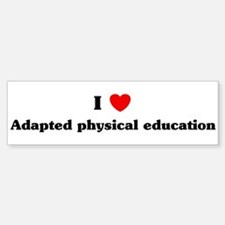 I Love Adapted physical educa Bumper Bumper Bumper Sticker