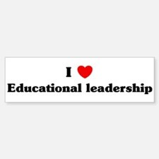 I Love Educational leadership Bumper Bumper Bumper Sticker