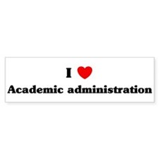 I Love Academic administratio Bumper Bumper Sticker