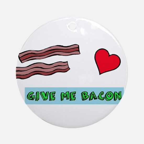 Give me bacon Ornament (Round)