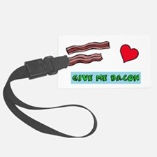 Give me bacon Luggage Tag