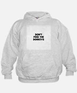 don't feed the donkeys Hoodie