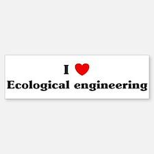 I Love Ecological engineering Bumper Bumper Bumper Sticker