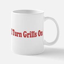 I Turn Grills On Mugs