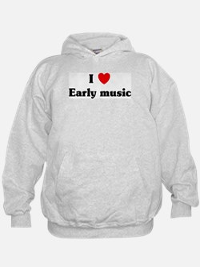 I Love Early music Hoodie