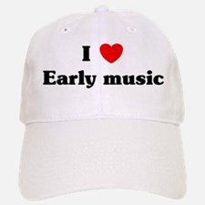 I Love Early music Baseball Baseball Cap