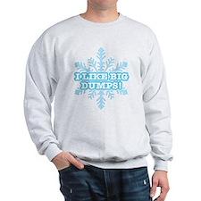 I Like Big Dumps! Sweatshirt
