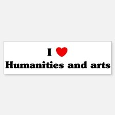 I Love Humanities and arts Bumper Bumper Bumper Sticker