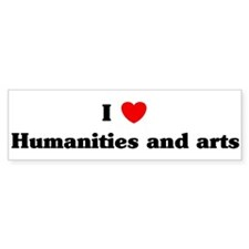 I Love Humanities and arts Bumper Bumper Sticker