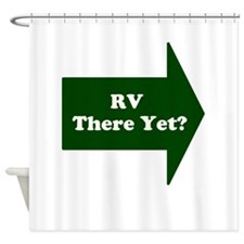 RV There Yet? Shower Curtain