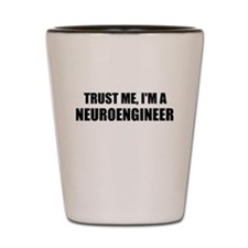 Trust Me, Im A Neuroengineer Shot Glass